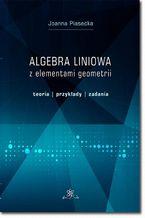 Okładka książki Algebra liniowa z elementami geometrii. Teoria, przykłady, zadania