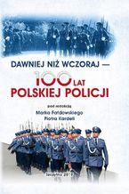 DAWNIEJ NIŻ WCZORAJ - 100 LAT POLSKIEJ POLICJI