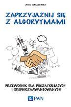 Okładka książki Zaprzyjaźnij się z algorytmami
