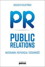 Public Relations. Wizerunek Reputacja Tożsamość
