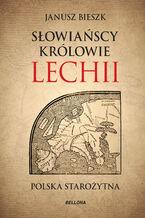 Słowiańscy królowie Lechii. Polska starożytna