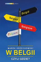 W Belgii, czyli gdzie?