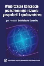 Współczesne koncepcje przestrzennego rozwoju gospodarki i społeczeństwa