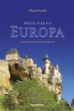 Moja piękna Europa. dla koneserów sztuki, historii i dobrego wina