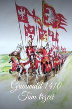 Kroniki Jagiellońskie. Tom III. Grunwald 1410