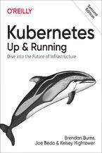 Kubernetes: Up and Running. Dive into the Future of Infrastructure. 2nd Edition