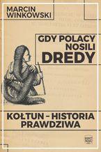 Gdy Polacy nosili dredy. Kołtun - historia prawdziwa