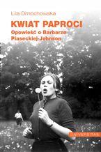Kwiat paproci. Opowieść o Barbarze Piaseckiej-Johnson