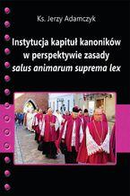 Instytucja kapituł kanoników w perspektywie zasady salus animarum suprema lex