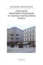 Produkcja przestrzeni żydowskiej w dawnej i współczesnej Polsce