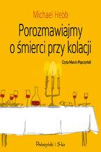 Okładka książki/ebooka Porozmawiajmy o śmierci przy kolacji