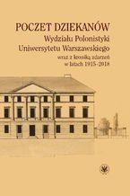 Poczet dziekanów Wydziału Polonistyki Uniwersytetu Warszawskiego wraz z kroniką zdarzeń w latach 1915-2018