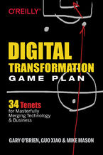 Okładka książki Digital Transformation Game Plan. 34 Tenets for Masterfully Merging Technology and Business