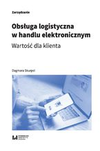 Okładka książki Obsługa logistyczna w handlu elektronicznym. Wartość dla klienta
