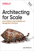 Okładka książki Architecting for Scale. How to Maintain High Availability and Manage Risk in the Cloud. 2nd Edition