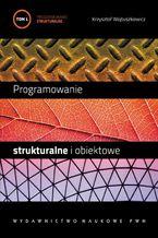 Okładka książki Programowanie strukturalne i obiektowe. T. 1