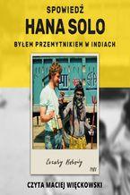 Okładka książki/ebooka Spowiedź Hana Solo. Byłem przemytnikiem w Indiach