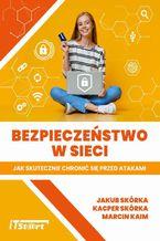 Okładka książki Bezpieczeństwo w sieci  Jak skutecznie chronić się przed atakami