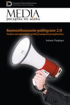 Komunikowanie polityczne 2.0. Analiza amerykańskiej i polskiej kampanii prezydenckiej