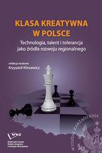 Klasa kreatywna w Polsce. Technologia, talent i tolerancja jako źródła rozwoju regionalnego