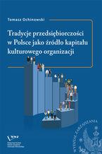 Tradycje przedsiębiorczości w Polsce jako źródło kapitału kulturowego organizacji