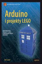 Okładka książki Arduino i projekty LEGO. Zadziwiające projekty LEGO sterowane przez Arduino