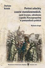 Portret szlachty czasów stanisławowskich, epoki kryzysu, odrodzenia i upadku Rzeczypospolitej w pamiętnikach polskich. Wyd. 2
