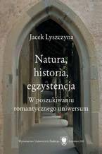 Natura, historia, egzystencja. W poszukiwaniu romantycznego uniwersum