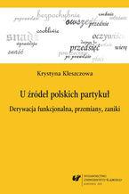 U źródeł polskich partykuł. Derywacja funkcjonalna, przemiany, zaniki