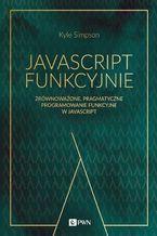 Okładka książki JavaScript funkcyjnie. Zrównoważone, pragmatyczne programowanie funkcyjne w JavaScript