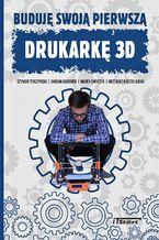 Okładka książki Buduję swoją pierwszą drukarkę 3D