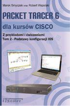 Okładka książki Książka Packet Tracer 6 dla kursów CISCO Tom 2 - Podstawy konfiguracji IOS