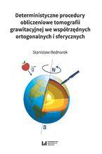 Okładka książki Deterministyczne procedury obliczeniowe tomografii grawitacyjnej we współrzędnych ortogonalnych i sferycznych