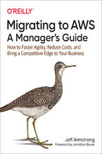 Okładka książki Migrating to AWS: A Manager's Guide. How to Foster Agility, Reduce Costs, and Bring a Competitive Edge to Your Business