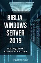 Okładka książki Biblia Windows Server 2019. Podręcznik Administratora