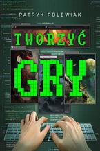 Okładka książki Tworzyć gry