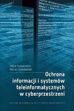 Okładka książki Ochrona informacji i systemów teleinformatycznych w cyberprzestrzeni