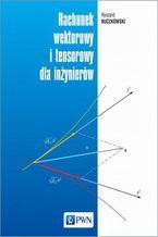 Okładka książki Rachunek wektorowy i tensorowy dla inżynierów