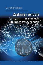 Okładka książki Zaufanie i kontrola w sieciach teleinformatycznych