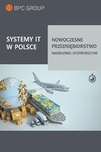 Okładka książki Systemy It w Polsce. Nowoczesne przedsiębiorstwo handlowo-dystrybucyjne