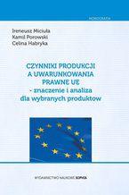 Czynniki Produkcji a uwarunkowania prawne UE- znaczenie i analiza dla wybranych produktów