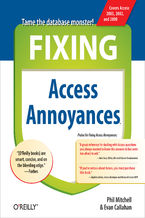 Fixing Access Annoyances. How to Fix the Most Annoying Things About Your Favorite Database