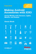 Okładka książki Making Android Accessories with IOIO. Going Mobile with Sensors, Lights, Motors, and Robots