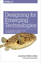 Okładka książki Designing for Emerging Technologies. UX for Genomics, Robotics, and the Internet of Things