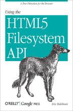 Okładka książki Using the HTML5 Filesystem API. A True Filesystem for the Browser