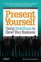 Okładka książki Present Yourself. Using SlideShare to Grow Your Business