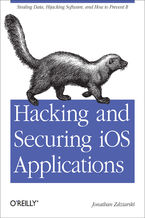 Okładka książki Hacking and Securing iOS Applications. Stealing Data, Hijacking Software, and How to Prevent It