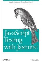 Okładka książki JavaScript Testing with Jasmine. JavaScript Behavior-Driven Development