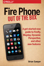 Okładka książki Fire Phone: Out of the Box. A get-started-now guide to Firefly, Mayday, Dynamic Perspective, and other new features