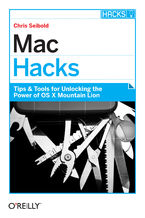 Mac Hacks. Tips & Tools for unlocking the power of OS X